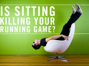 Is Sitting Killing Your Running Game?