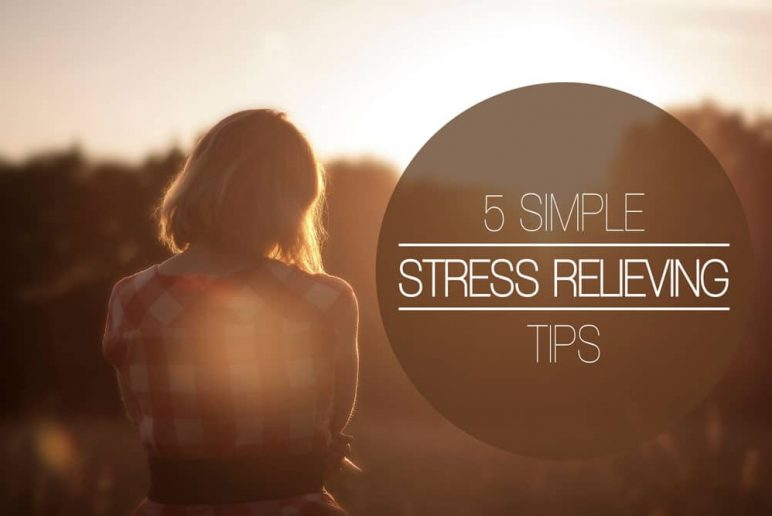 5 Simple Stress Relieving Tips