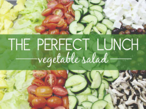 Vegetable Salad – The Perfect Lunch!