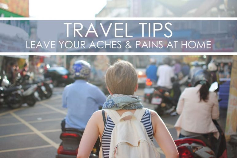 Travel Tips Leave Aches and Pains at Home Blog