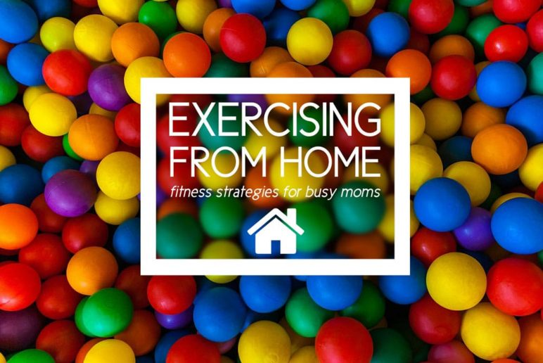 Exercising From Home: Fitness Strategies for Busy Moms