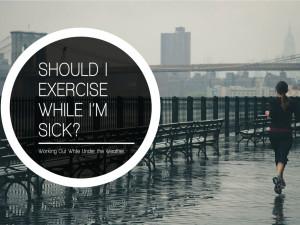 Should I Exercise While I'm Sick?