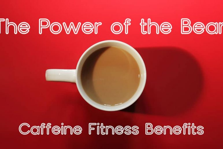 The Power of the Bean: Caffeine Fitness Benefits