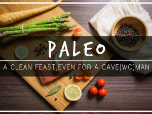 Paleo: A Clean Feast, Even for a Cave(Wo)man