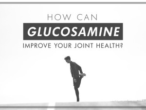 How Can Glucosamine Improve Your Joint Health?
