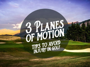 3 Planes of Motion: Tips to Avoid Injury in Golf