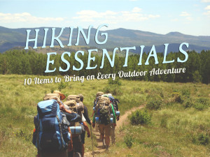 Hiking Essentials: 10 items to Bring On Every Outdoor Adventure