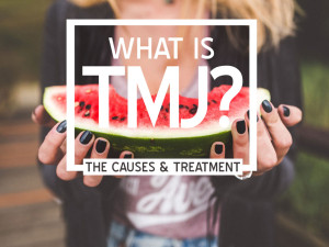 What is TMJ?: The Causes & Treatment