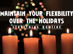Maintaining Your Flexibility Over the Holidays: Stretching Routine