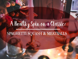 A Healthy Spin on a Classic: Spaghetti Squash & Meatballs