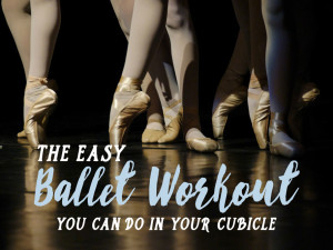 The Easy Ballet Workout You Can Do in Your Cubicle (Tutu Optional)