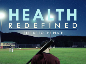 Health Redefined: Step Up to the Plate