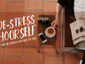 Destress Yourself! Tame the Tension with These Top Tips