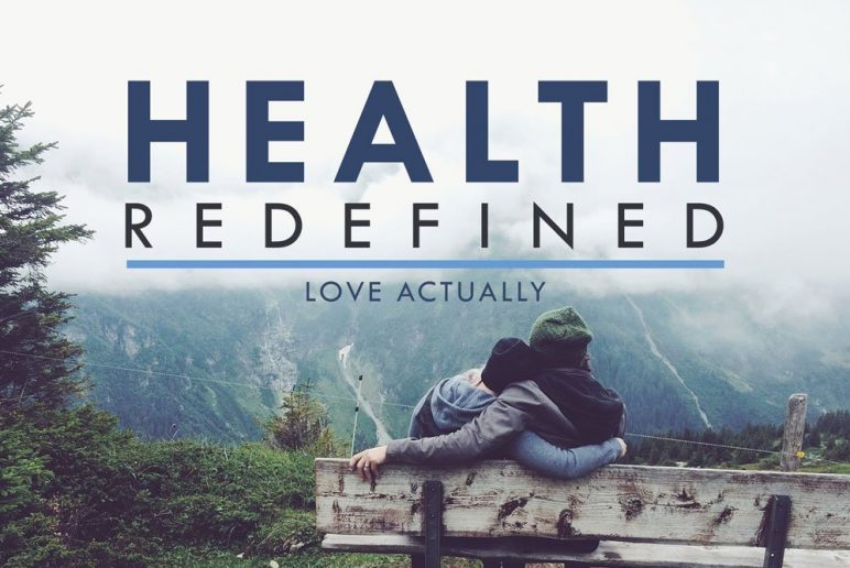 Health Redefined: Love Actually