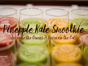 Pineapple Kale Smoothie: Increase the Greens & Decrease the Cals