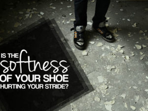 Is the Softness of Your Shoe Hurting Your Stride?