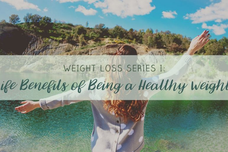 Weight Loss Series I: Life Benefits of Being a Healthy Weight