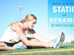 Which is Better: Static or Dynamic Stretching