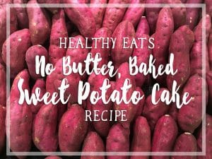 Healthy Eats: No Butter, Baked Sweet Potato Cake