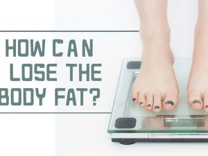How Can I Lose the Body Fat?