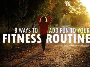 8 Ways To Add Fun To Your Fitness Routine