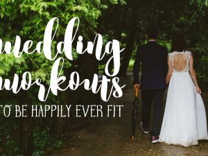 Wedding Workouts To Be Happily Ever Fit