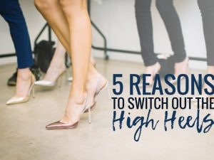5 Reasons to Switch Out the High Heels