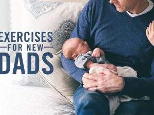 Exercises For New Dads