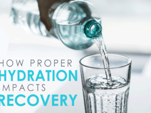 How Proper Hydration Impacts Recovery