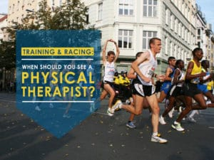 Training and Racing: When Should You See a Physical Therapist?