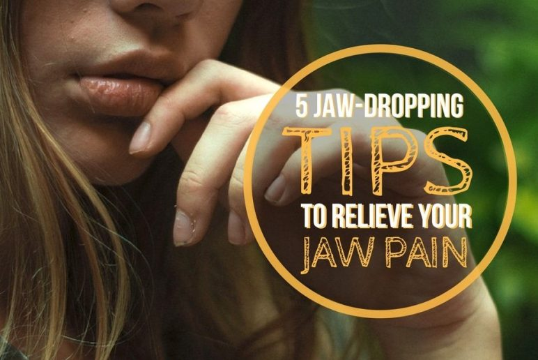 5 Jaw Dropping Tips to Relieve Your Jaw Pain