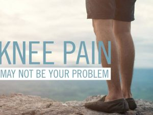 Knee Pain May Not Be Your Problem