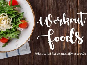 Workout Foods: What to Eat Before and After a Workout