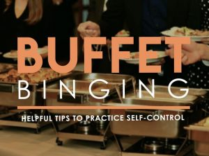 Buffet Binging: Helpful Tips to Practice Self-Control