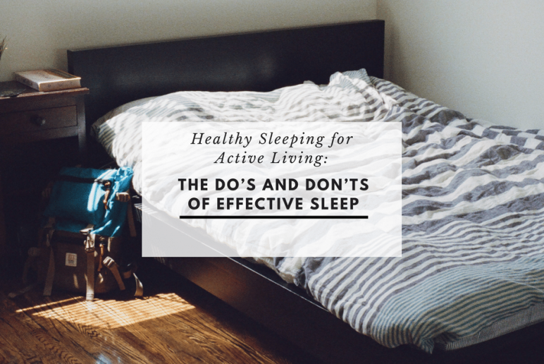 Healthy Sleeping for Active Living: The Do's and Don'ts of Effective Sleep