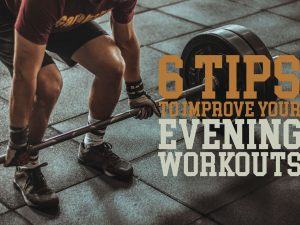 6 Tips to Improve Your Evening Workouts