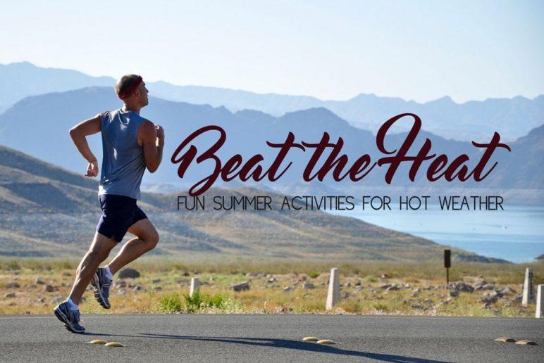 Beat the Heat: Fun Summer Activities for Hot Weather