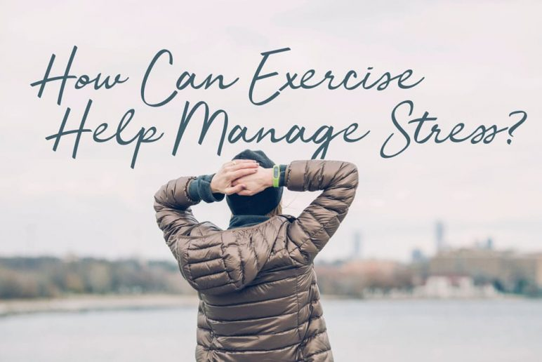 How Can Exercise Help Manage Stress?