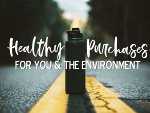 Healthy Purchases: For You and the Environment