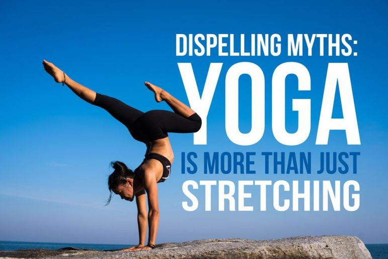 Dispelling Myths: Yoga is More than Just Stretching