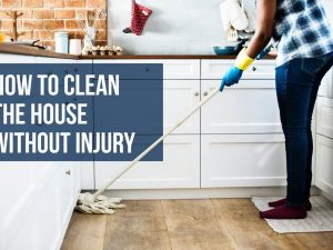 How to Clean the House without Injury