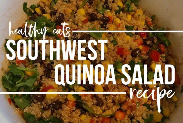 Healthy Eats: Southwest Quinoa Salad Recipe