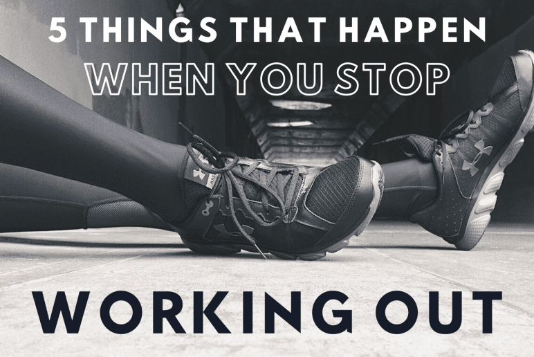 5 Things That Happen When You Stop Working Out