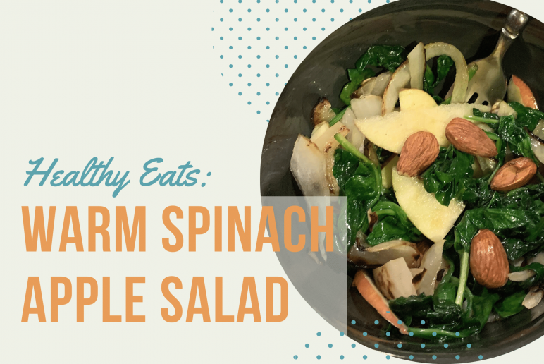 Healthy Eats: Warm Spinach Apple Salad