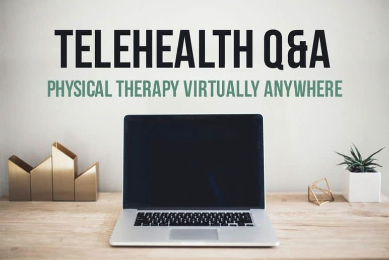 Telehealth Q&A: Physical Therapy Virtually Anywhere