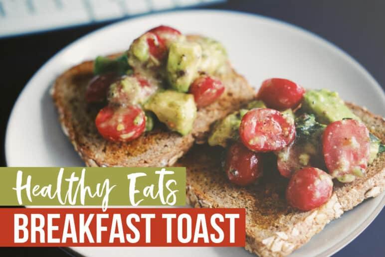 Healthy Eats: Breakfast Toast