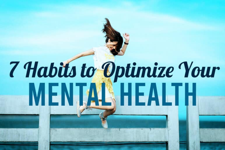 7 Habits to Optimize Your Mental Health