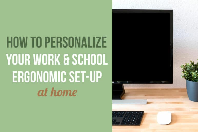 How to Personalize Your Ergonomic Work or School Set Up at Home