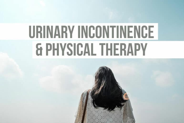 Urinary Incontinence & Physical Therapy