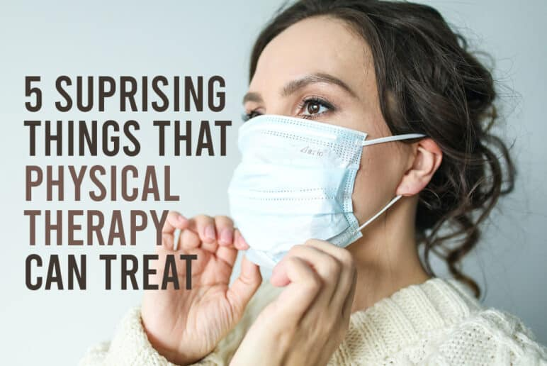 5 Surprising Things Physical Therapy Can Help Treat